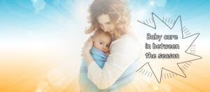 Read more about the article Baby Care in between the Seasons