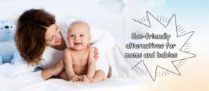 Read more about the article Eco-Friendly ways for babies and mothers